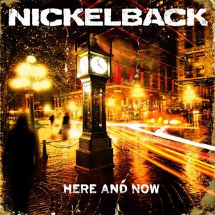 Here and Now- Nickelback