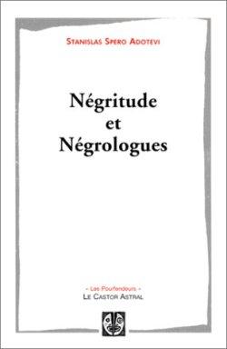 Négritude et Négrologues de Stanislas Adotévi