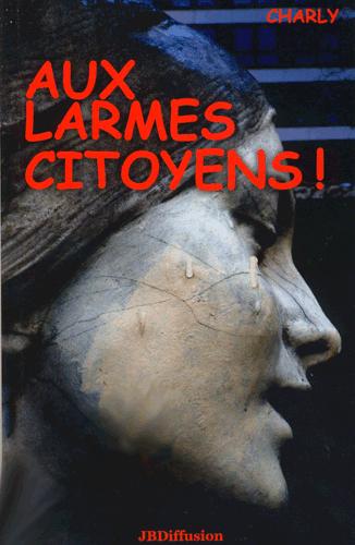 Le dernier Charly : Aux larmes, Citoyens ! (et reformez vos bataillons…)