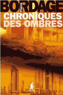 Chroniques des ombres, feuilleton d'anticipation de Pierre Bordage